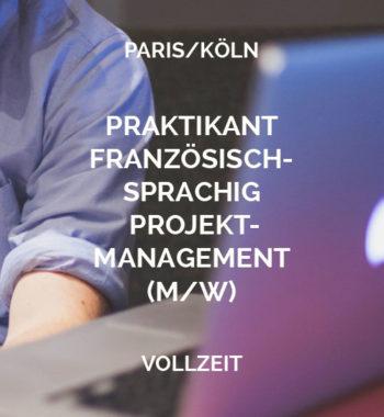 Französischsprachige Praktikanten Projektmanagement Paris/ Köln